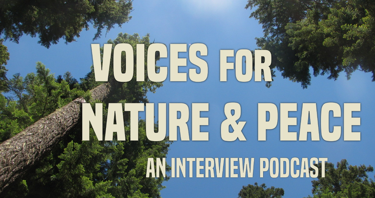 Voices for Nature & Peace: An interview podcast